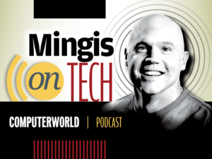 Computerworld Podcast: Mingis on Tech