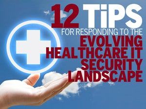 12 Tips for Responding to Rising Healthcare IT Security Threats